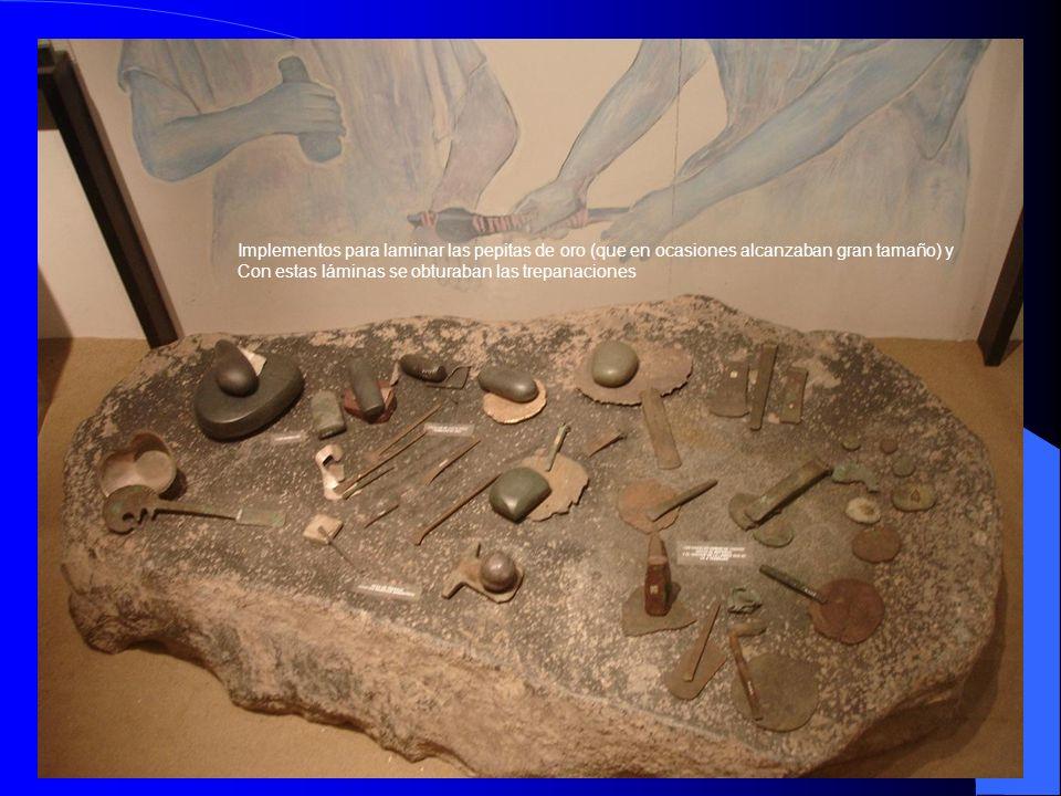 Implementos para laminar las pepitas de oro (que en ocasiones alcanzaban gran tamaño) y Con estas láminas se obturaban las trepanaciones