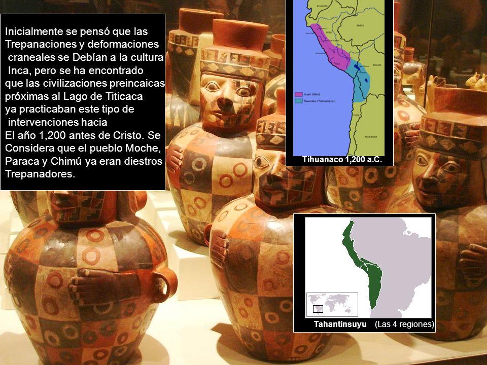 Inicialmente se pensó que las Trepanaciones y deformaciones craneales se Debían a la cultura Inca, pero se ha encontrado que las civilizaciones preinc