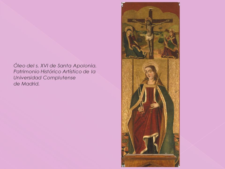 Óleo del s. XVI de Santa Apolonia. Patrimonio Histórico Artístico de la Universidad Complutense de Madrid.