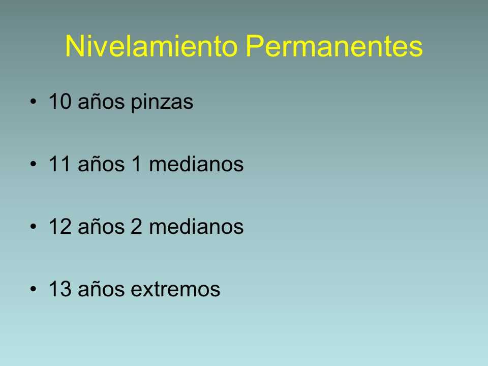 Nivelamiento Permanentes 10 años pinzas 11 años 1 medianos 12 años 2 medianos 13 años extremos