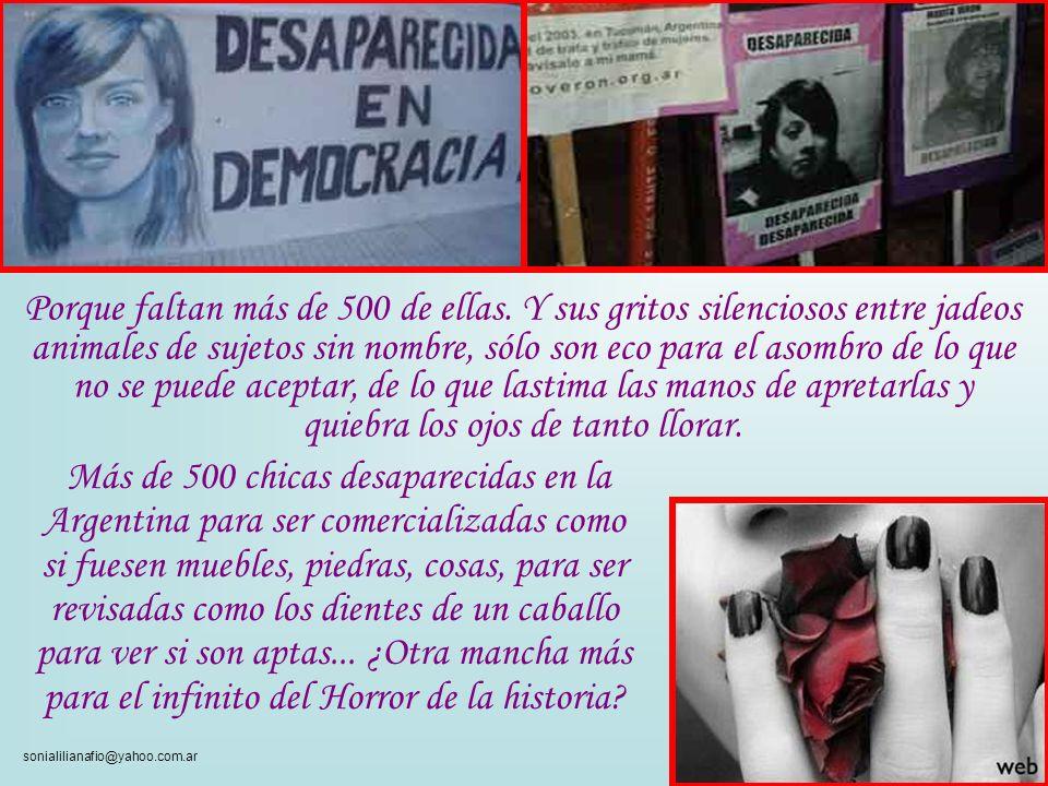 sonialilianafio@yahoo.com.ar Más de 500 faltan en la Argentina, desaparecidas en democracia. Callan y muchos son cómplices. ¿Y vos? Callan jueces, pol