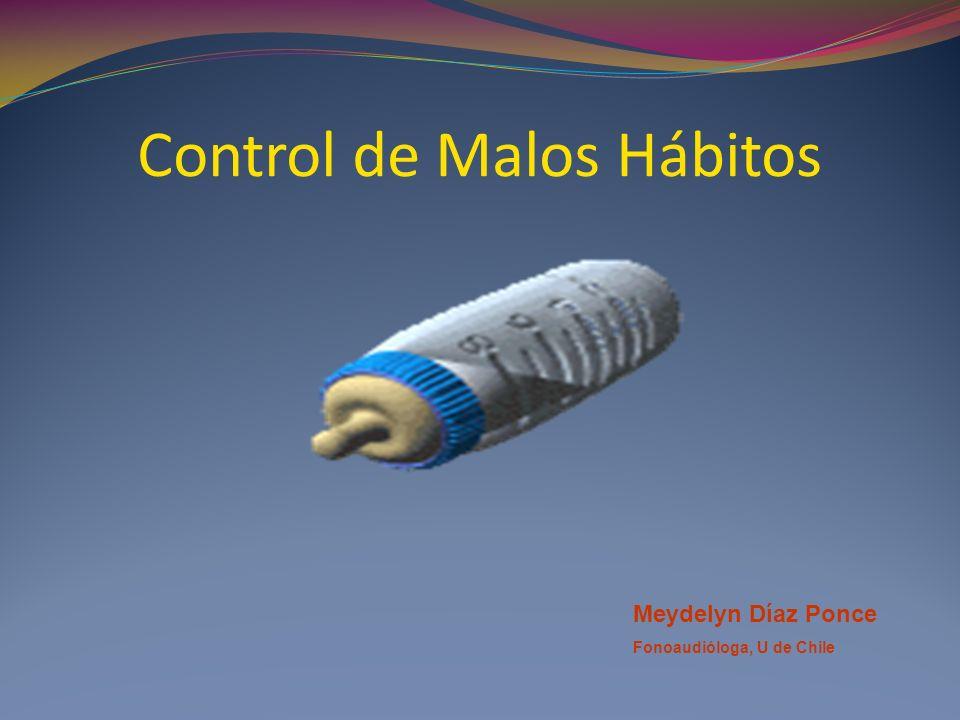 Control de Malos Hábitos Meydelyn Díaz Ponce Fonoaudióloga, U de Chile