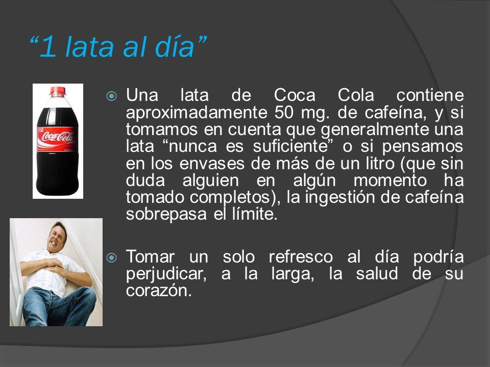1 lata al día Una lata de Coca Cola contiene aproximadamente 50 mg.