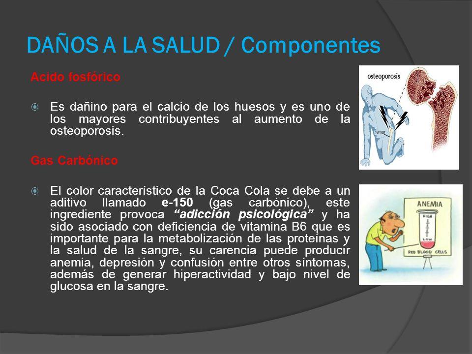DAÑOS A LA SALUD / Componentes Acido fosfórico Es dañino para el calcio de los huesos y es uno de los mayores contribuyentes al aumento de la osteoporosis.