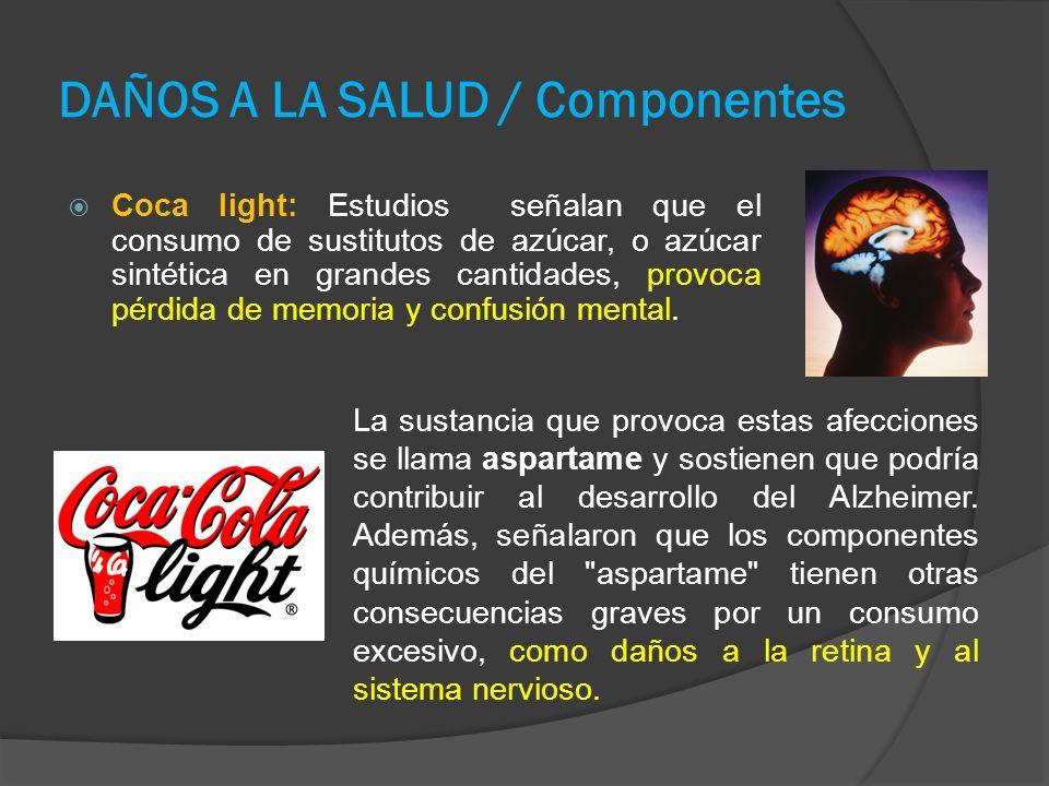 DAÑOS A LA SALUD / Componentes Coca light: Estudios señalan que el consumo de sustitutos de azúcar, o azúcar sintética en grandes cantidades, provoca pérdida de memoria y confusión mental.