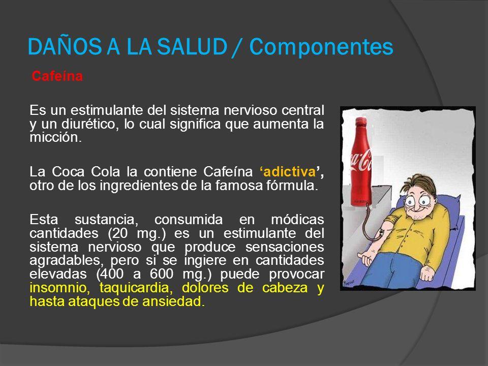 DAÑOS A LA SALUD / Componentes Cafeína Es un estimulante del sistema nervioso central y un diurético, lo cual significa que aumenta la micción.