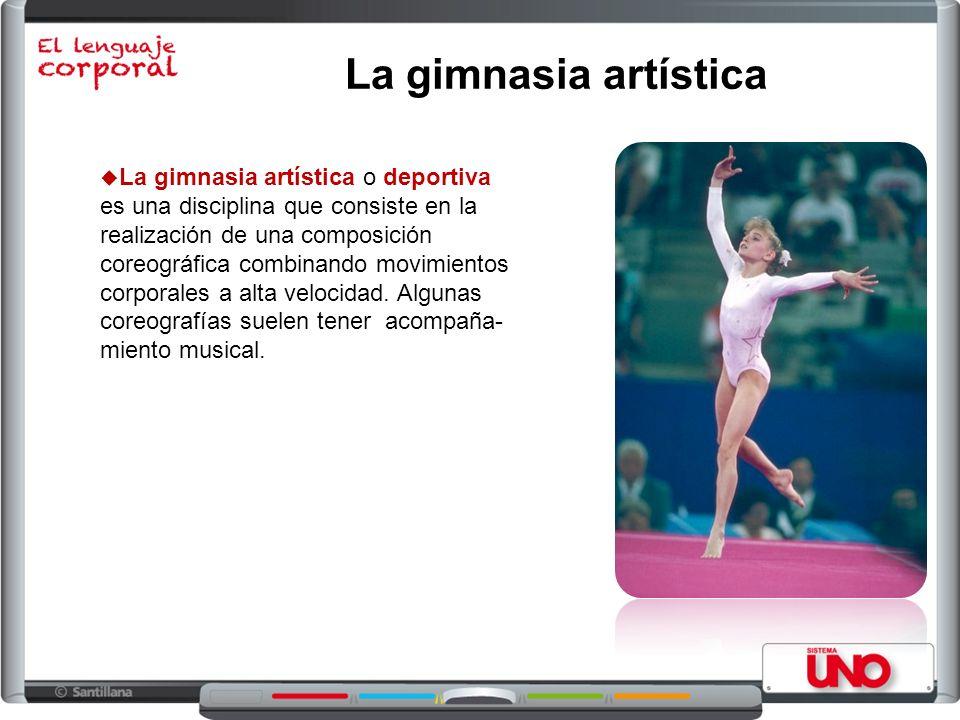 La gimnasia artística La gimnasia artística o deportiva es una disciplina que consiste en la realización de una composición coreográfica combinando movimientos corporales a alta velocidad.