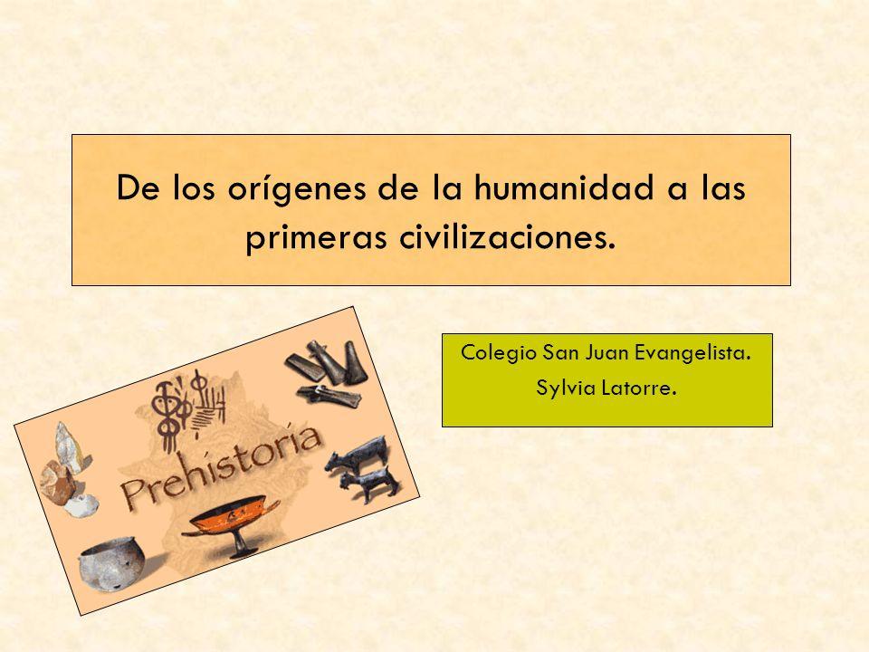 De los orígenes de la humanidad a las primeras civilizaciones. Colegio San Juan Evangelista. Sylvia Latorre.