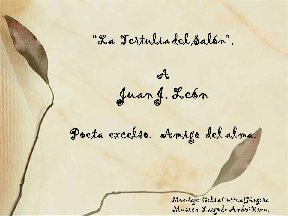 La Tertulia del Salón, A Juan J.León Poeta excelso.