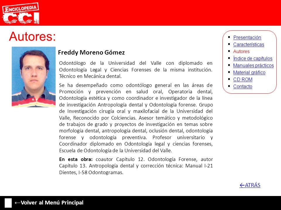 Autores: Freddy Moreno Gómez Características Autores Índice de capítulos Manuales prácticos Material gráfico CD ROM Contacto Presentación Odontólogo d