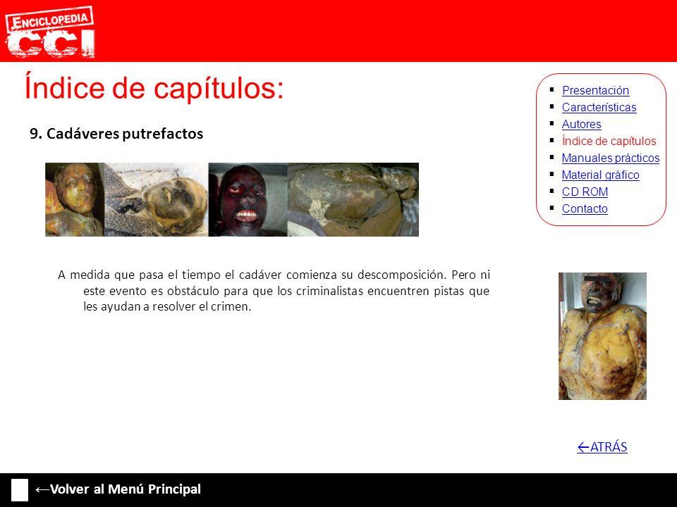 Índice de capítulos: Características Autores Índice de capítulos Manuales prácticos Material gráfico CD ROM Contacto Presentación 9. Cadáveres putrefa