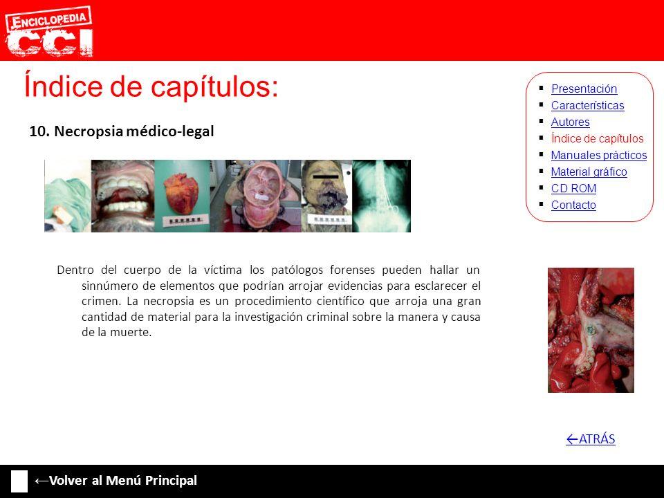 Índice de capítulos: Características Autores Índice de capítulos Manuales prácticos Material gráfico CD ROM Contacto Presentación 10. Necropsia médico