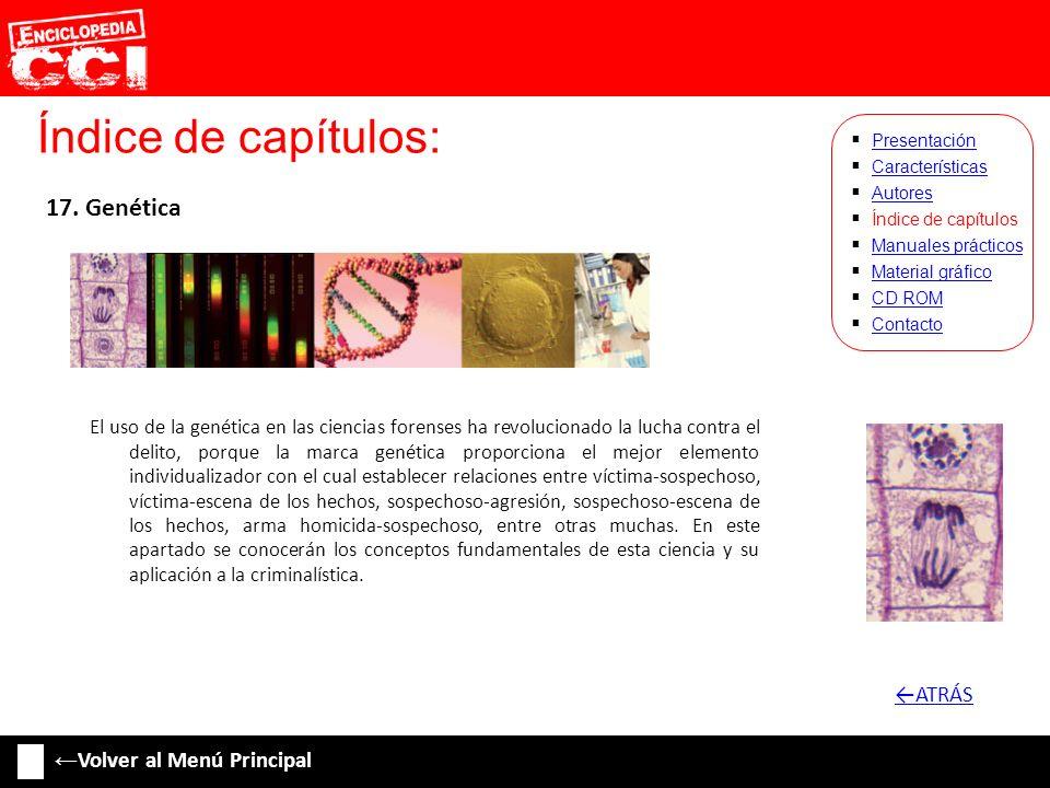 Índice de capítulos: Características Autores Índice de capítulos Manuales prácticos Material gráfico CD ROM Contacto Presentación 17. Genética El uso