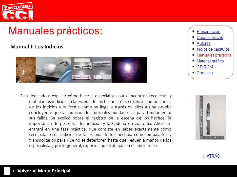 Manuales prácticos: Características Autores Índice de capítulos Manuales prácticos Material gráfico CD ROM Contacto Presentación Manual I: Los Indicio