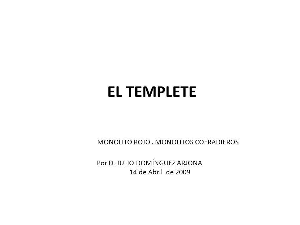 EL TEMPLETE MONOLITO ROJO. MONOLITOS COFRADIEROS Por D. JULIO DOMÍNGUEZ ARJONA 14 de Abril de 2009