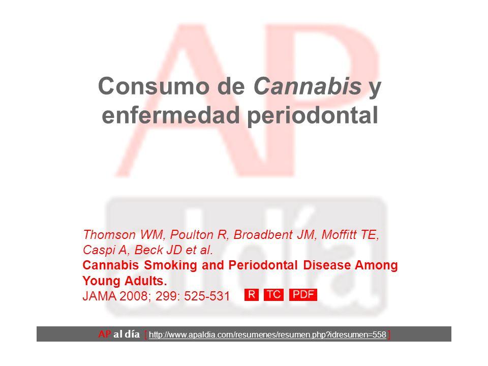 Consumo de Cannabis y enfermedad periodontal Thomson WM, Poulton R, Broadbent JM, Moffitt TE, Caspi A, Beck JD et al.