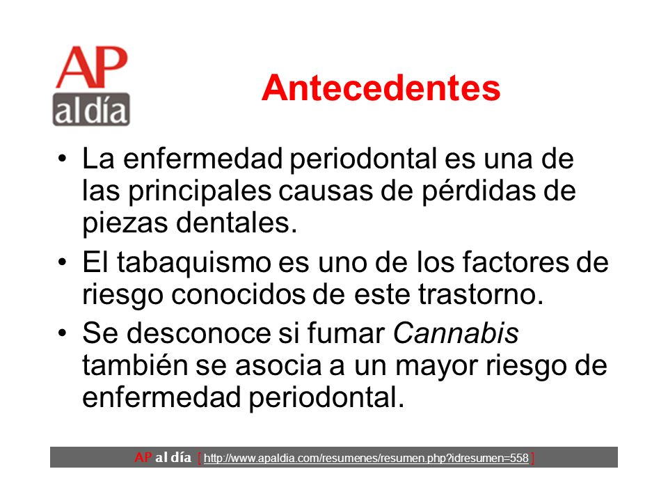 Consumo de Cannabis y enfermedad periodontal Thomson WM, Poulton R, Broadbent JM, Moffitt TE, Caspi A, Beck JD et al. Cannabis Smoking and Periodontal