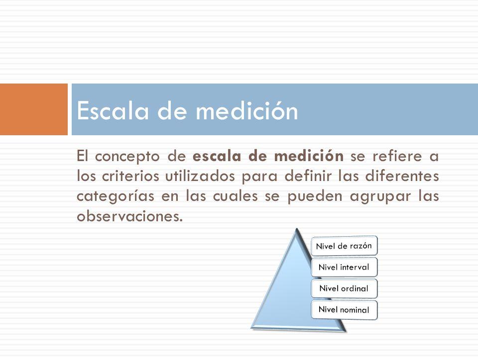 El concepto de escala de medición se refiere a los criterios utilizados para definir las diferentes categorías en las cuales se pueden agrupar las observaciones.