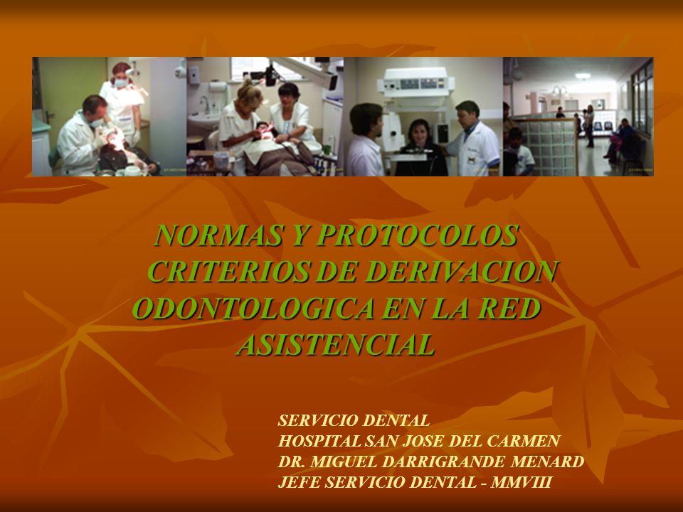 NORMAS Y PROTOCOLOS CRITERIOS DE DERIVACION ODONTOLOGICA EN LA RED ASISTENCIAL SERVICIO DENTAL HOSPITAL SAN JOSE DEL CARMEN DR.