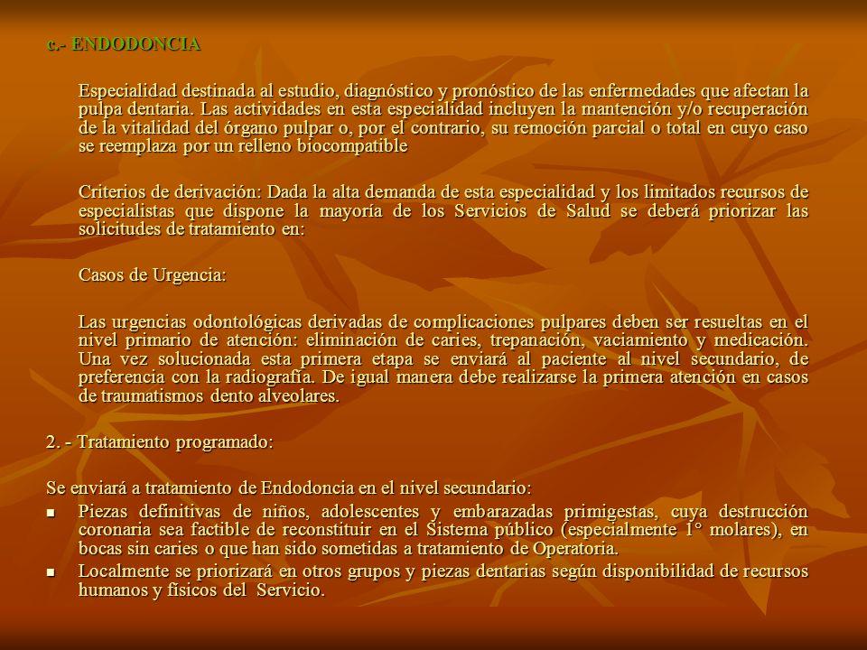 c.- ENDODONCIA Especialidad destinada al estudio, diagnóstico y pronóstico de las enfermedades que afectan la pulpa dentaria.