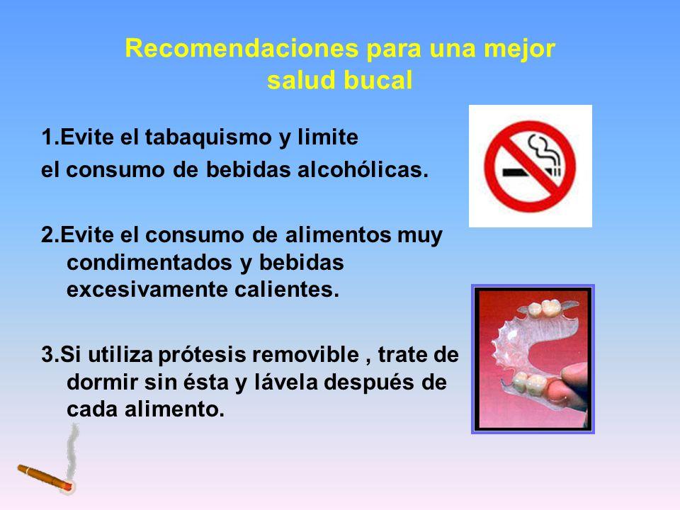 Recomendaciones para una mejor salud bucal 1.Evite el tabaquismo y limite el consumo de bebidas alcohólicas. 2.Evite el consumo de alimentos muy condi