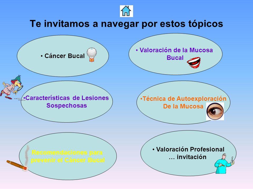 Cáncer Bucal Valoración de la Mucosa Bucal Características de Lesiones Sospechosas Técnica de Autoexploración De la Mucosa Valoración Profesional … in