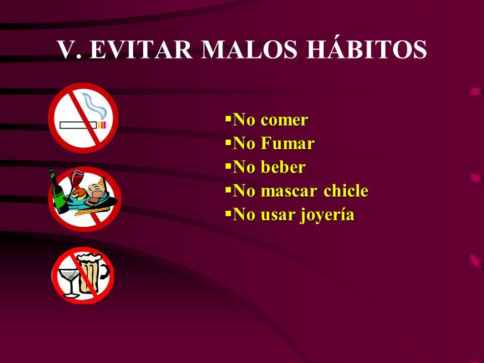 V. EVITAR MALOS HÁBITOS No comer No comer No Fumar No Fumar No beber No beber No mascar chicle No mascar chicle No usar joyería No usar joyería