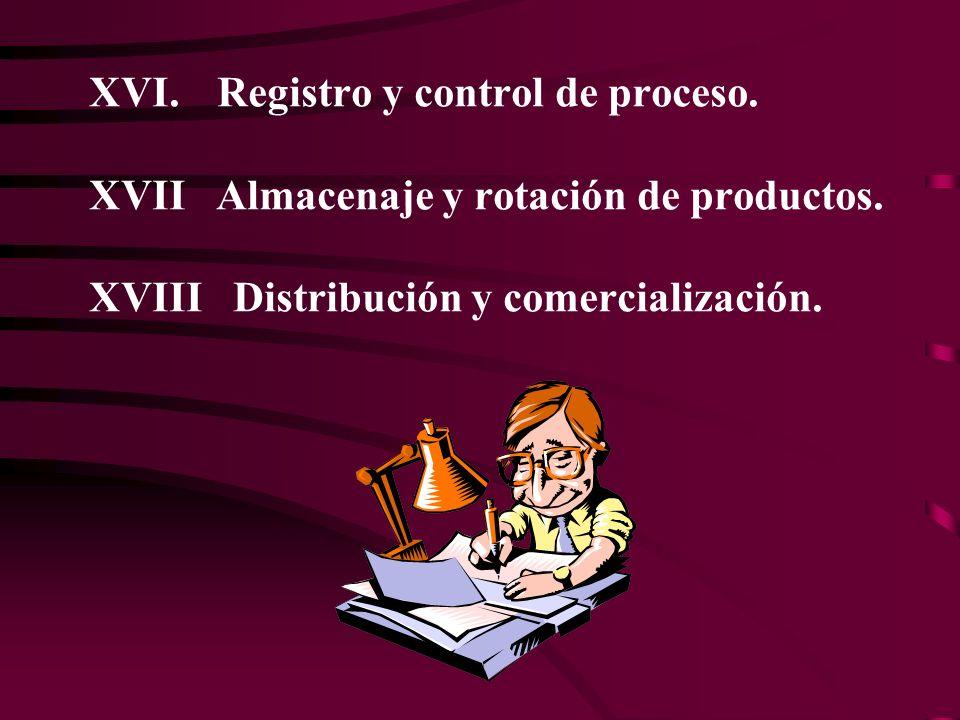 XVI.Registro y control de proceso. XVII Almacenaje y rotación de productos.