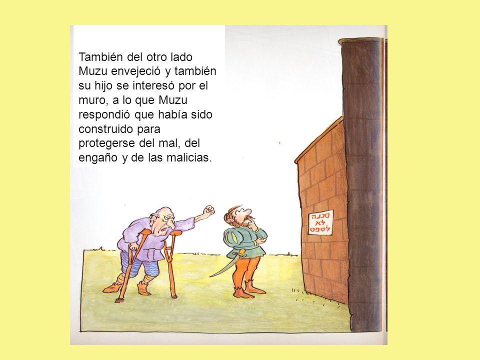 También del otro lado Muzu envejeció y también su hijo se interesó por el muro, a lo que Muzu respondió que había sido construido para protegerse del mal, del engaño y de las malicias.