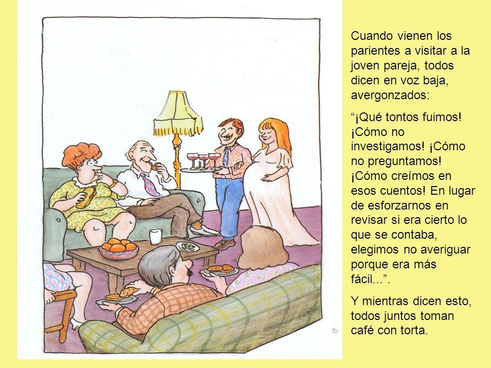 Cuando vienen los parientes a visitar a la joven pareja, todos dicen en voz baja, avergonzados: ¡Qué tontos fuimos.