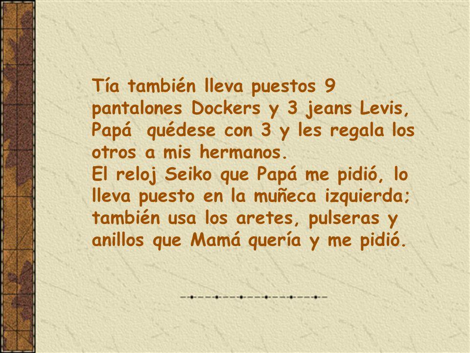 Tía también lleva puestos 9 pantalones Dockers y 3 jeans Levis, Papá quédese con 3 y les regala los otros a mis hermanos.