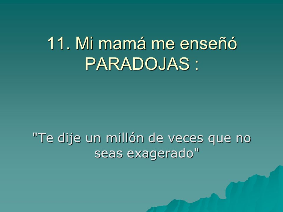 11. Mi mamá me enseñó PARADOJAS :
