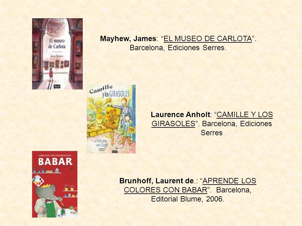 Mayhew, James: EL MUSEO DE CARLOTA. Barcelona, Ediciones Serres. Laurence Anholt: CAMILLE Y LOS GIRASOLES. Barcelona, Ediciones Serres Brunhoff, Laure