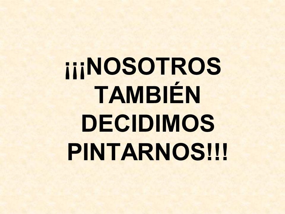 ¡¡¡NOSOTROS TAMBIÉN DECIDIMOS PINTARNOS!!!