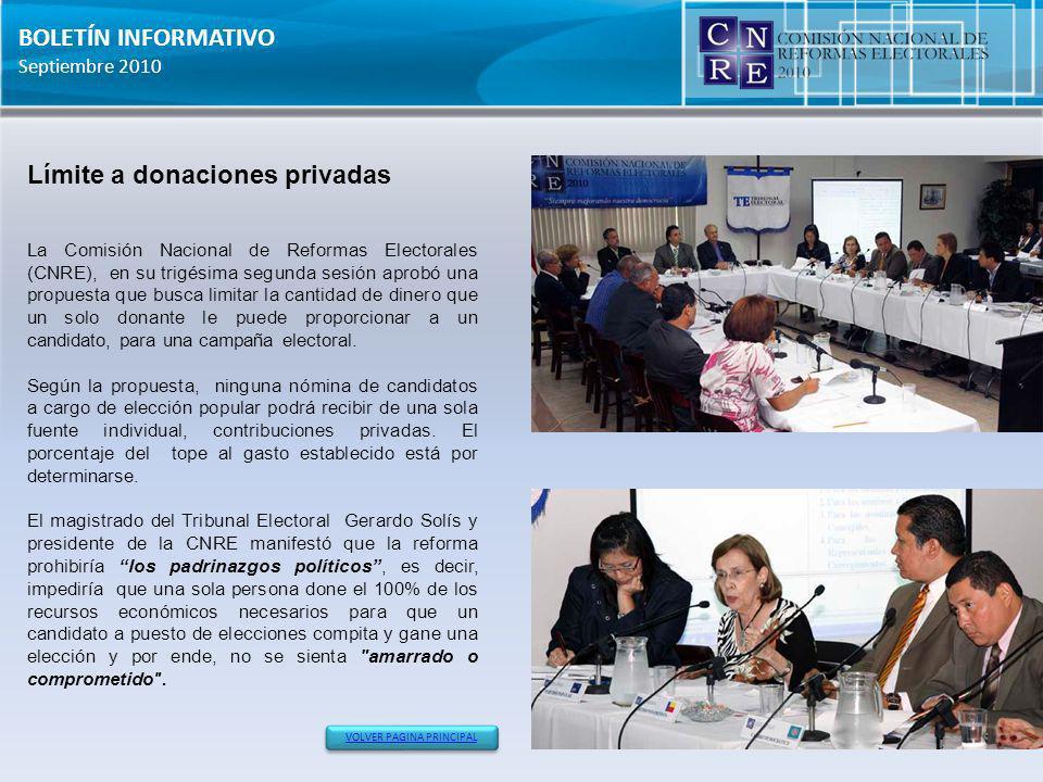 BOLETÍN INFORMATIVO Septiembre 2010 Límite a donaciones privadas La Comisión Nacional de Reformas Electorales (CNRE), en su trigésima segunda sesión a