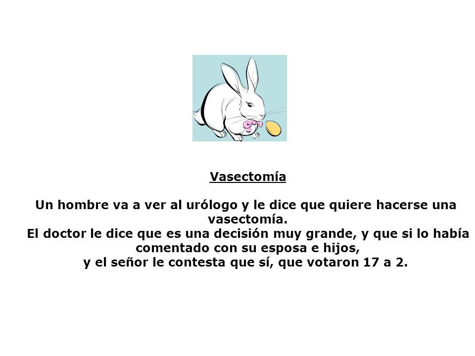 Vasectomía Un hombre va a ver al urólogo y le dice que quiere hacerse una vasectomía.