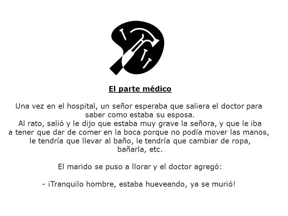 El parte médico Una vez en el hospital, un señor esperaba que saliera el doctor para saber como estaba su esposa.