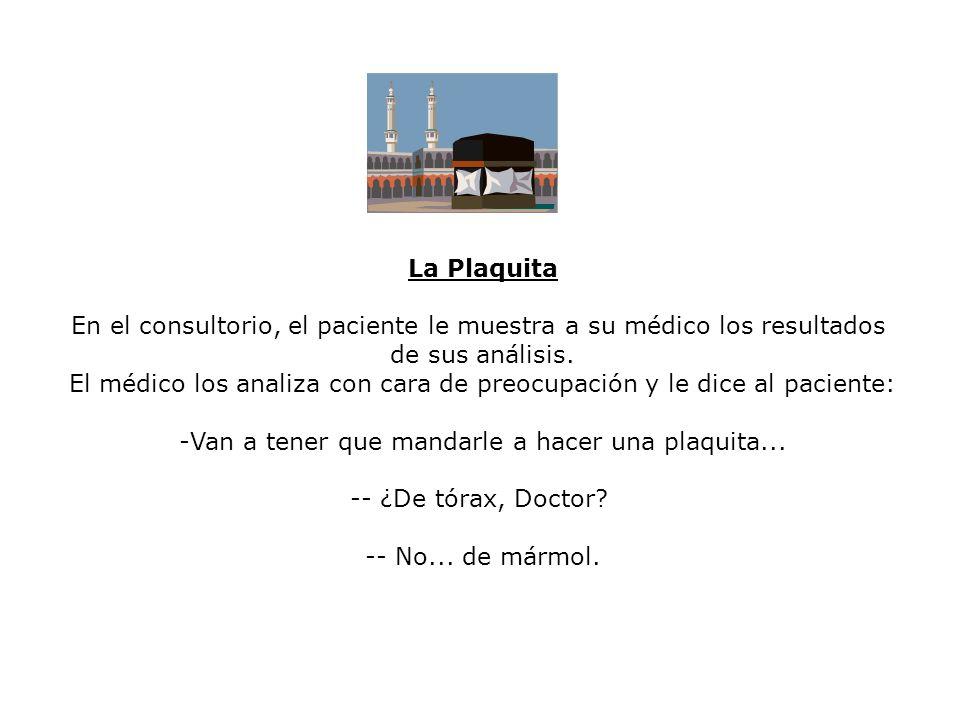 La Plaquita En el consultorio, el paciente le muestra a su médico los resultados de sus análisis. El médico los analiza con cara de preocupación y le