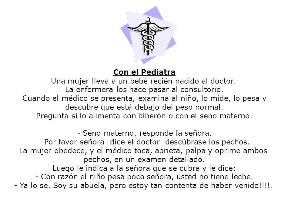 Con el Pediatra Una mujer lleva a un bebé recién nacido al doctor. La enfermera los hace pasar al consultorio. Cuando el médico se presenta, examina a
