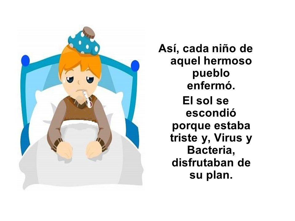 Así, cada niño de aquel hermoso pueblo enfermó. El sol se escondió porque estaba triste y, Virus y Bacteria, disfrutaban de su plan.