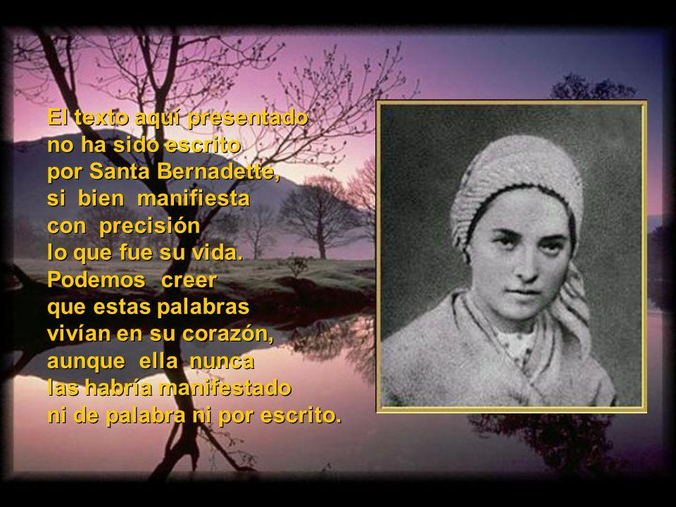 El texto aquí presentado no ha sido escrito por Santa Bernadette, si bien manifiesta con precisión lo que fue su vida.