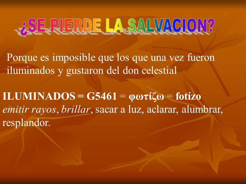 Porque es imposible que los que una vez fueron iluminados y gustaron del don celestial ILUMINADOS = G5461 = φωτίζω = fotízo emitir rayos, brillar, sac