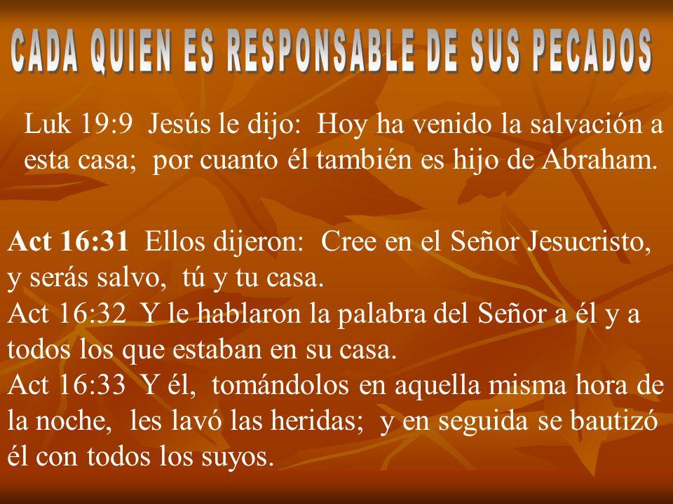Luk 19:9 Jesús le dijo: Hoy ha venido la salvación a esta casa; por cuanto él también es hijo de Abraham. Act 16:31 Ellos dijeron: Cree en el Señor Je