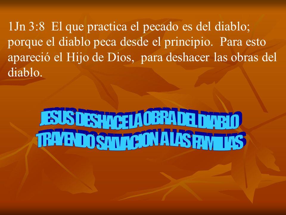 1Jn 3:8 El que practica el pecado es del diablo; porque el diablo peca desde el principio. Para esto apareció el Hijo de Dios, para deshacer las obras
