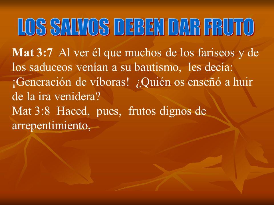 Mat 3:7 Al ver él que muchos de los fariseos y de los saduceos venían a su bautismo, les decía: ¡Generación de víboras! ¿Quién os enseñó a huir de la
