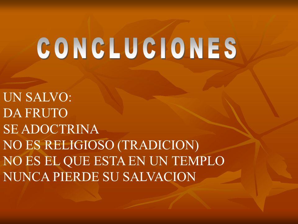 UN SALVO: DA FRUTO SE ADOCTRINA NO ES RELIGIOSO (TRADICION) NO ES EL QUE ESTA EN UN TEMPLO NUNCA PIERDE SU SALVACION