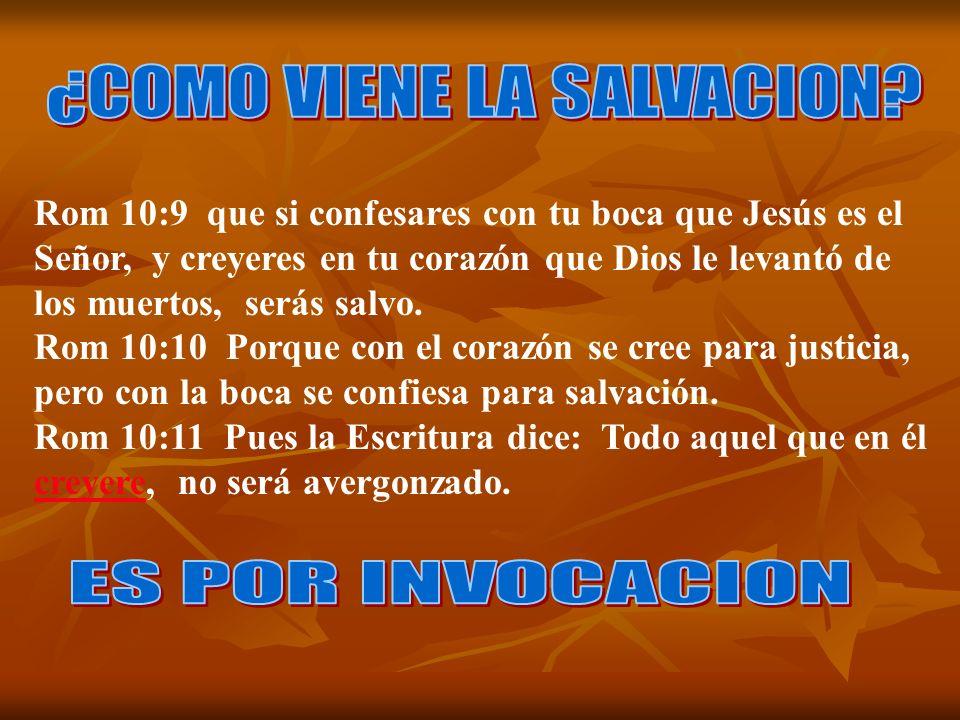 Rom 10:9 que si confesares con tu boca que Jesús es el Señor, y creyeres en tu corazón que Dios le levantó de los muertos, serás salvo. Rom 10:10 Porq
