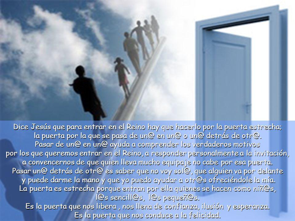 Jesús le respondió: –Esforzaos en entrar por la puerta estrecha, porque os digo que muchos intentarán entrar y no podrán. Cuando el amo de casa se lev