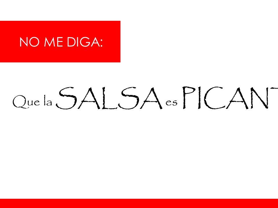 NO ME DIGA: Que la SALSA es PICANTE …