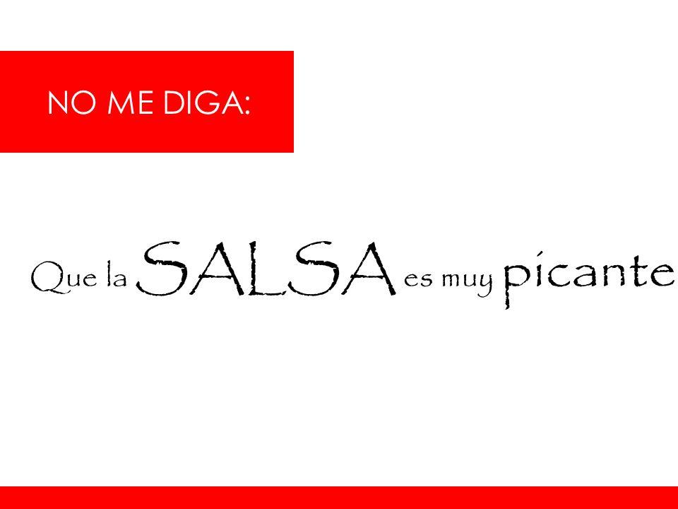 NO ME DIGA: Que la SALSA es muy picante …